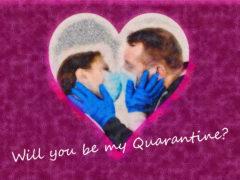 Will you be my Quarantine